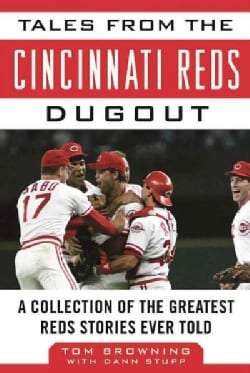 Tales from the Cincinnati Reds Dugout: A Collection of the Greatest Reds Stories Ever Told (Hardcover)