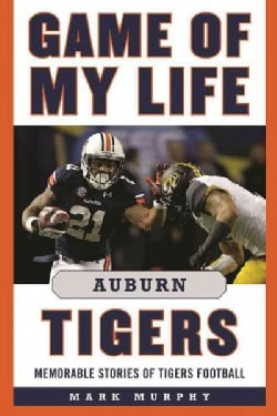 Game of My Life Auburn Tigers: Memorable Stories of Tigers Football (Hardcover)