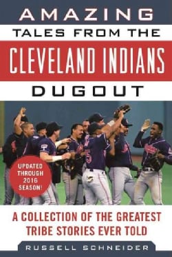 Amazing Tales from the Cleveland Indians Dugout: A Collection of the Greatest Tribe Stories Ever Told (Hardcover)
