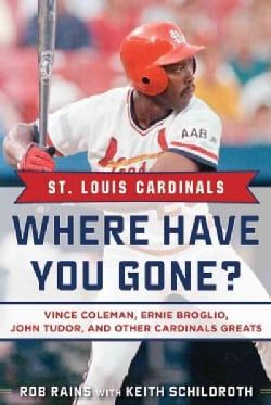 St. Louis Cardinals Where Have You Gone?: Vince Coleman, Ernie Broglio, John Tudor, and Other Cardinals Greats (Hardcover)