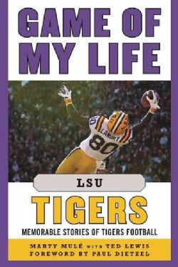 Game of My Life Lsu Tigers: Memorable Stories of Tigers Football (Hardcover)