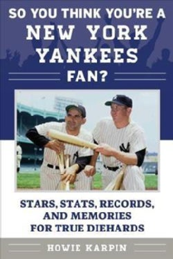 So You Think You're a New York Yankees Fan?: Stars, Stats, Records, and Memories for True Diehards (Paperback)