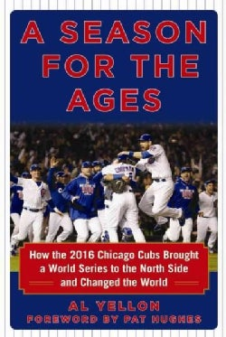 A Season for the Ages: How the 2016 Chicago Cubs Brought a World Series Championship to the North Side (Hardcover)