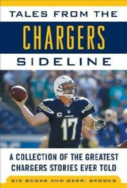 Tales from the Chargers Sideline: A Collection of the Greatest Chargers Stories Ever Told (Hardcover)