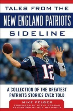 Tales from the New England Patriots Sideline: A Collection of the Greatest Patriots Stories Ever Told (Hardcover)