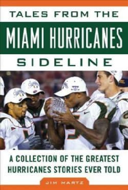 Tales from the Miami Hurricanes Sideline: A Collection of the Greatest Hurricanes Stories Ever Told (Hardcover)