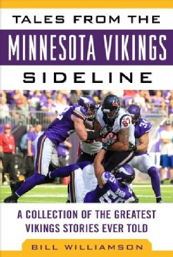 Tales from the Minnesota Vikings Sideline: A Collection of the Greatest Vikings Stories Ever Told (Hardcover)
