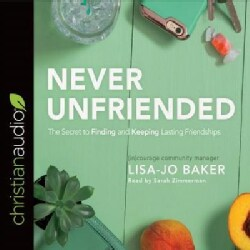 Never Unfriended: The Secret to Finding and Keeping Lasting Friendships (CD-Audio)