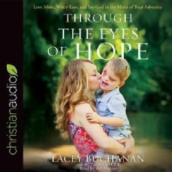 Through the Eyes of Hope: Love More, Worry Less, and See God in the Midst of Your Adversity (CD-Audio)