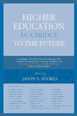 Higher Education As a Bridge to the Future: Proceedings of the 50th Anniversary Meeting of the International Asso... (Hardcover)
