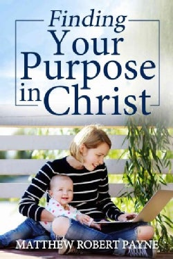 Finding Your Purpose in Christ (Hardcover)