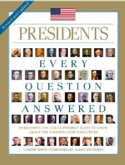 Presidents: Every Question Answered, Everything You Could Possibly Want to Know About the Nation's Chief Executiv... (Paperback)