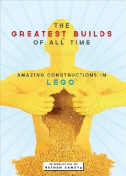 The Greatest Brick Builds: Amazing Creations in Lego (Hardcover)