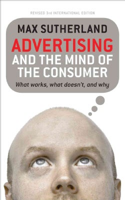 Advertising and the Mind of the Consumer: What Works, What Doesn't, and Why (Paperback)