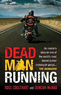 Dead Man Running: An Insider's Story on One of the World's Most Feared Outlaw Motorcycle Gangs ... The Bandidos (Paperback)