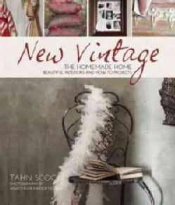 New Vintage: The Homemade Home: Beautiful Interiors and How-To Projects (Hardcover)