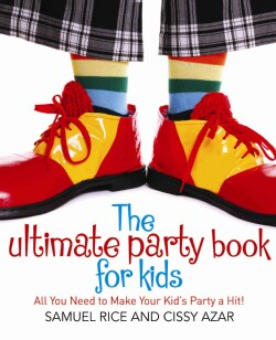 The Ultimate Party Book for Kids: All You Need to Make Your Party a Hit! (Paperback)