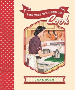 The Way We Used to Cook: Traditional Recipes for Delicious Home Cooking (Hardcover)