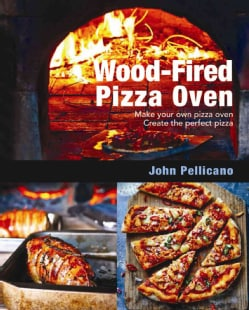Wood-Fired Pizza Oven: Make Your Own Pizza Oven, Create the Perfect Pizza (Hardcover)