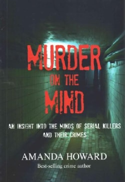 Murder on the Mind: An Insight into the Minds of Serial Killers and Their Crimes (Paperback)