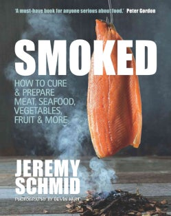 Smoked: How to Cure & Prepare Meat, Seafood, Vegetables, Fruit & More (Paperback)