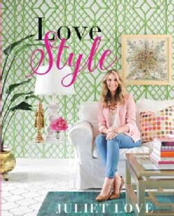 Love Style: Simple Tips to Create a Home You Love (Hardcover)