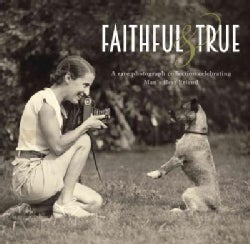 Faithful & True: A Rare Photograph Collection Celebrating Man's Best Friend (Hardcover)