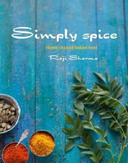 Simply Spice: Homemade Indian Vegetarian Food (Hardcover)