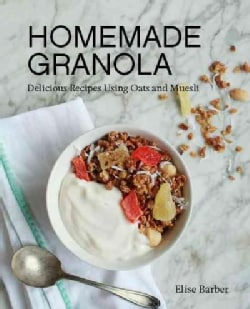 Homemade Granola: Delicious Recipes Using Oats & Muesli (Paperback)