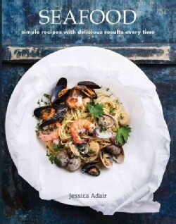 Seafood: Simple Recipes With Delicious Results Every Time (Paperback)