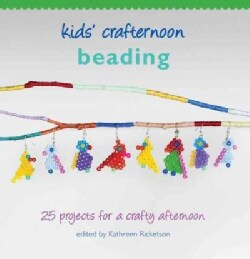Kids' Crafternoon Beading: 25 Projects for a Crafty Afternoon (Hardcover)