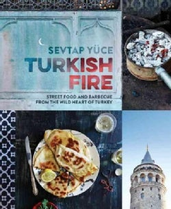 Turkish Fire: Street Food and Barbecue from the Wild Heart of Turkey (Hardcover)
