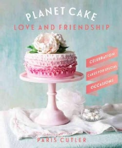 Planet Cake Love and Friendship: Celebration Cakes for Special Occasions (Paperback)