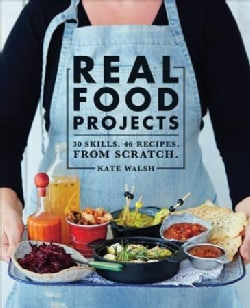Real Food Projects: 30 Skills, 47 Recipes from Scratch (Paperback)