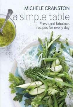 A Simple Table: Fresh and Fabulous Recipes for Every Day (Paperback)