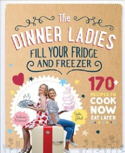 The Dinner Ladies: 170 Recipes to Cook Now, Eat Later (Paperback)
