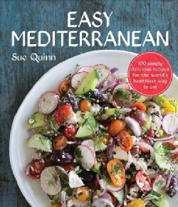 Easy Mediterranean: 100 Simply Delicious Recipes for the World's Healthiest Way to Eat (Paperback)