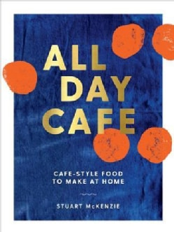 All Day Cafe: Cafe-style Food to Make at Home (Paperback)