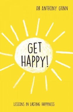Get Happy!: Lessons in Lasting Happiness (Hardcover)