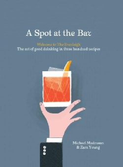 A Spot at the Bar: Welcome to the Everleigh: the Art of Good Drinking in Three Hundred Recipes (Hardcover)