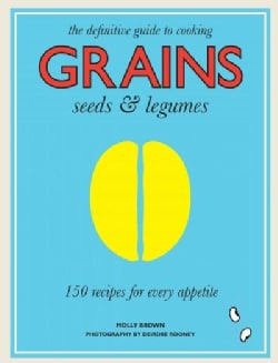 Grains, Seeds & Legumes: 150 Recipes for Every Appetite (Paperback)