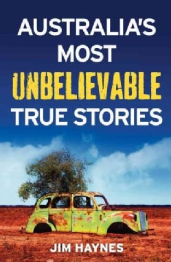 Australia's Most Unbelievable True Stories (Paperback)