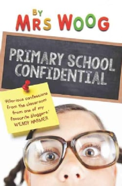 Primary School Confidential: Confessions from the Classroom (Paperback)