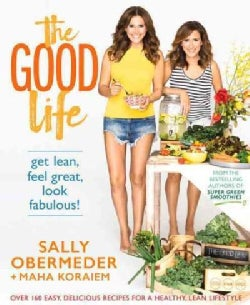 The Good Life: Over 160 Easy, Delicious Recipes for a Healthy, Lean Lifestyle (Paperback)
