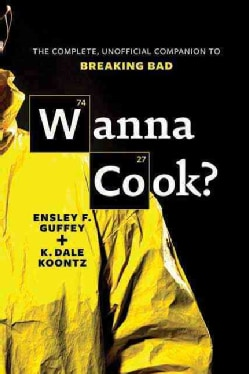 Wanna Cook?: The Complete, Unofficial Companion to Breaking Bad (Paperback)