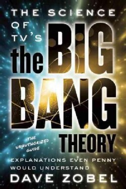 The Science of TV's the Big Bang Theory: Explanations Even Penny Would Understand (Paperback)