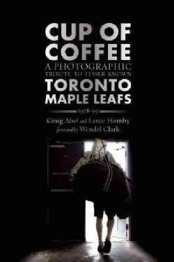 Cup of Coffee: A Photographic Tribute to Lesser Known Toronto Maple Leafs, 1978-99 (Paperback)