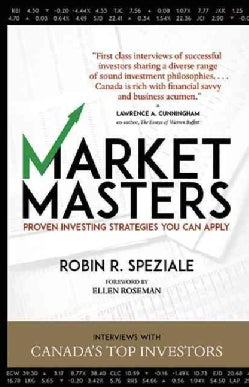 Market Masters: Proven Investing Strategies You Can Apply: Interviews With Canada's Top Investors  (Paperback)