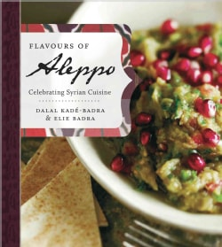 Flavours of Aleppo: Celebrating Syrian Cuisine (Paperback)
