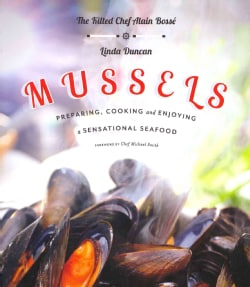 Mussels: Preparing, Cooking and Enjoying a Sensational Seafood (Paperback)
